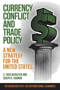 Currency Conflict and Trade Policy: A New Strategy for the United States