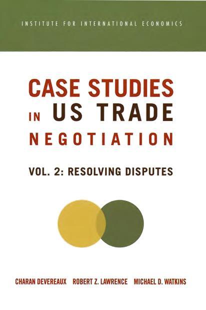 Case Studies in US Trade Negotiation: Resolving Disputes