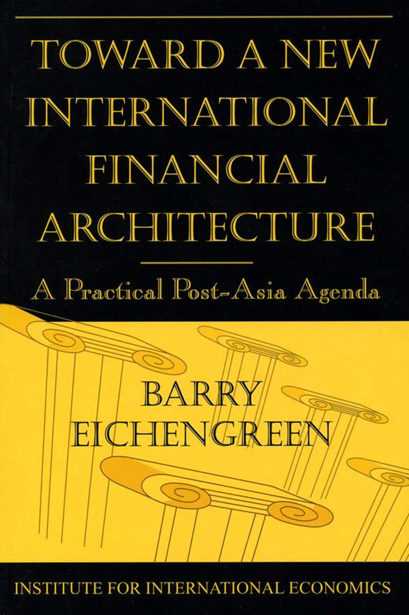 Toward A New International Financial Architecture: A Practical Post-Asia Agenda