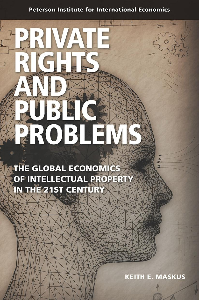 Private Rights and Public Problems: The Global Economics of Intellectual Property in the 21st Century